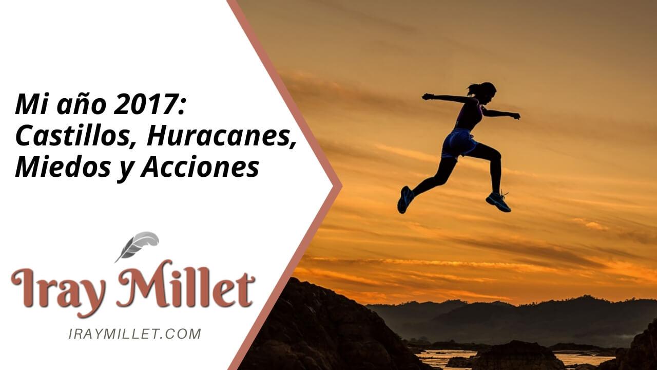 Mi año 2017: Castillos, huracanes, miedos y acciones